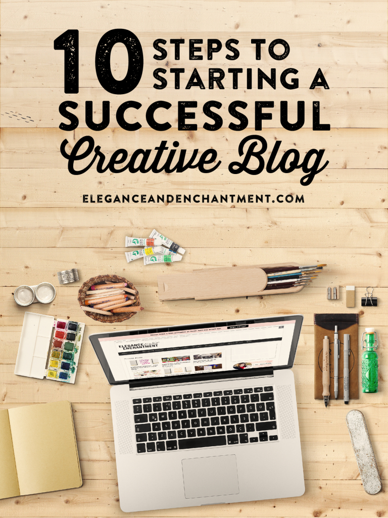 10 Steps To Starting A Successful Creative Blog From throughout Elegance And Enchantment
