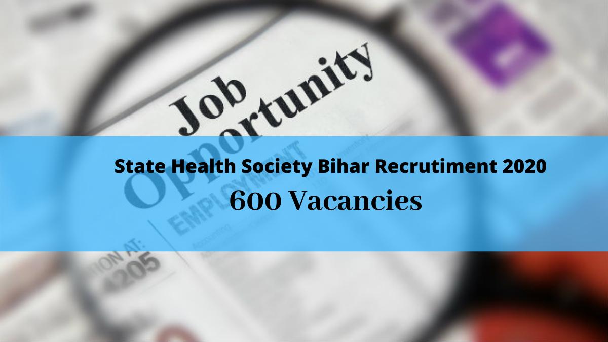 State Health Society Bihar Recruitment 2020: 600 Vacancies in Bihar Sarkar Ka Calendar 2020
